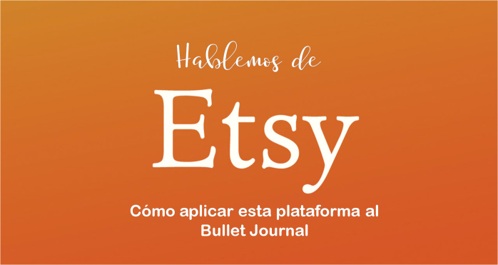 Hablemos de Etsy: cómo aplicar esta plataforma a tu BulletJournal.